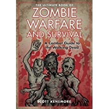 The Ultimate Book of Zombie Warfare and Survival: A Combat Guide to the Walking Dead by Scott Kenemore (2015-09-15)