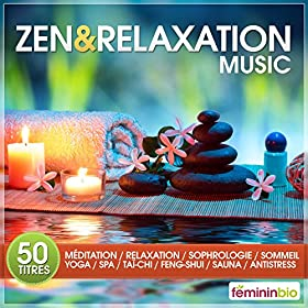 Zen & Relaxation Music (50 Titres Pour M�ditation, Relaxation, Sophrologie, Sommeil, Yoga, Spa, Ta�-Chi, Feng-Shui, Sauna, Anti-Stress)