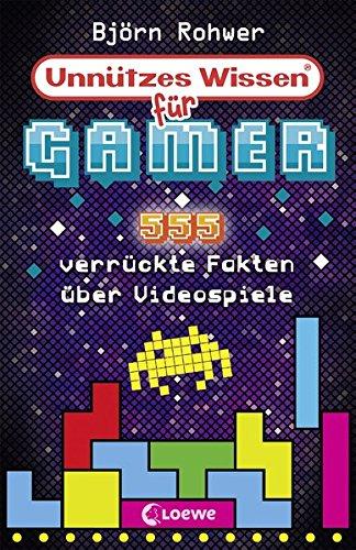 Unnützes Wissen für Gamer: 555 verrückte Fakten über Videospiele