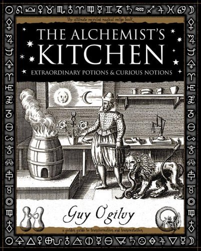 The Alchemist's Kitchen: Extraordinary Potions and Curious Notions (Wooden Books Gift Book) by Guy Ogilvy (2006-08-02)