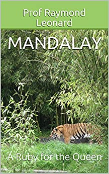 Mandalay: A Ruby for the Queen by [Leonard, Prof Raymond]