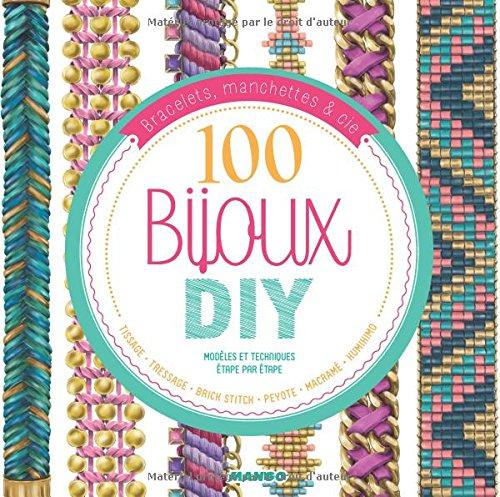100 bijoux DIY : Modèles et techniques étape par étape, tissage, tressage, brick stitch, peyote, macramé,kumihimo