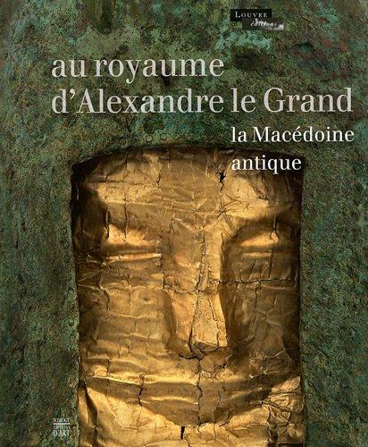 Au royaume d'Alexandre le Grand : La Macédoine antique