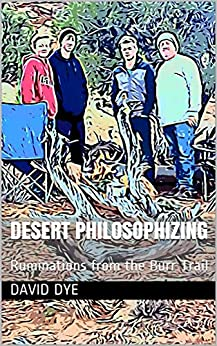 Desert Philosophizing: Ruminations from the Burr Trail (English Edition) par [Dye, David]