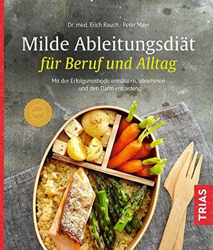 Milde Ableitungsdiät für Beruf und Alltag: Mit der Erfolgsmethode entsäuern, abnehmen und den Darm entlasten
