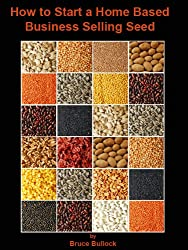 How to Start a Home Based Business Selling Seeds (English Edition)