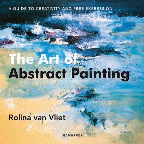 The Art of Abstract Painting by Rolina Van Vliet (12-Jun-2009) Paperback