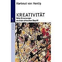 Kreativität: Hohe Erwartungen an einen schwachen Begriff (Beltz Taschenbuch / Essay)