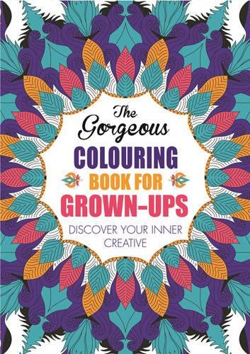 The Gorgeous Colouring Book for Grown-ups (Creative Colouring for Grown-ups)
