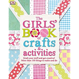 The Girls' Book of Crafts & Activities: Grab Your Stuff and Get Creative! 150 Things to Make and Do