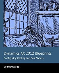 Dynamics AX 2012 Blueprints: Configuring Costing and Cost Sheets by Murray Fife (2013-11-24)