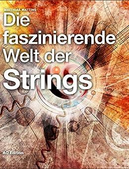 Die faszinierende Welt der Strings: Auf der Suche nach der Weltformel von [Matting, Matthias]