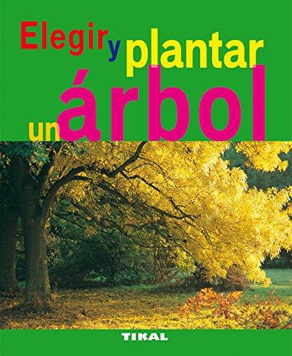Elegir Y Plantar Un Arbol (Jardinería Y Plantas) por Daniel Brochard