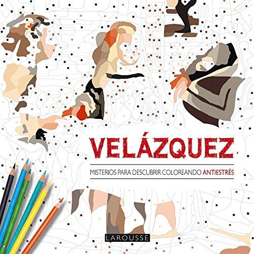 Descargar Libro Velázquez. Misterios Para Descubrir Coloreando (Larousse - Libros Ilustrados/ Prácticos - Ocio Y Naturaleza) de Larousse Editorial