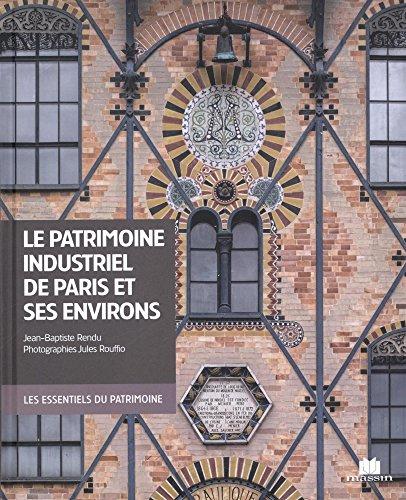 Le patrimoine industriel de Paris et de ses environs par