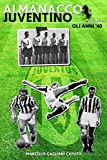 Almanacco Juventino - Volume 2 Gli anni '40 (Almanacco Juventino - Tutte le partite ufficiali della Juventus)