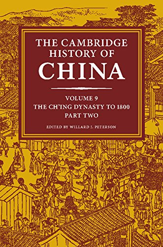 The Cambridge History of China: Volume 9, The Ch'ing Dynasty to 1800, Part 2 Cambridge China