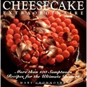 Cheesecake Extraordinaire: More Than 100 Sumptuous Recipes for the Ultimate Dessert