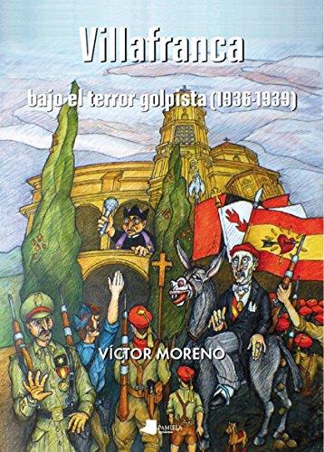 Villafranca bajo el terror golpista (1936-1939) (Ensayo y Testimonio) por Victor Moreno.
