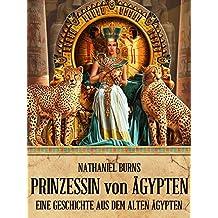 Die Prinzessin von Ägypten: Eine Geschichte aus dem alten Ägypten (Die Tochter des Balsamierers 2)