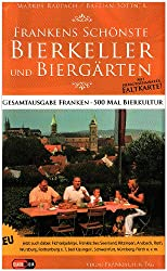 Frankens schönste Bierkeller und Biergärten: Gesamtausgabe Franken - 500 mal Bierkultur