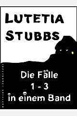 Lutetia Stubbs: Die Fälle 1 - 3 in einem Band (Lutetia Stubbs - Eine Cozy Mystery/Krimi Serie) Kindle Ausgabe
