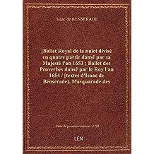 [Ballet Royal de la nuict divisé en quatre partie dansé par sa Majesté l'an 1653 ; Ballet des Prover