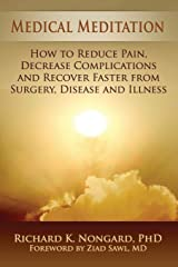Medical Meditation: How to Reduce Pain, Decrease Complications and Recover Faster from Surgery, Disease and Illness Paperback