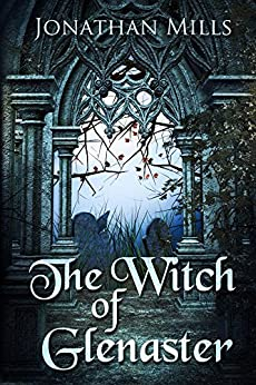 The Witch of Glenaster (The Glenaster Chronicles Book 1) by [Mills, Jonathan]