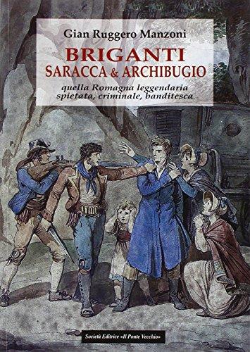 Briganti, saracca & archibugio. Quella Romagna leggendaria, spietata, criminale e banditesca di G. Ruggero Manzoni