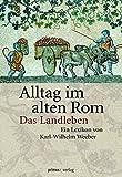 Alltag im Alten Rom: Das Landleben - Karl-Wilhelm Weeber