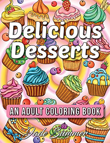 Delicious Desserts: An Adult Coloring Book with Beautiful Cakes, Sweet Candies, Heavenly Chocolates, Cute Cupcakes, Tasty Ice Creams, and Delightful Cookies -