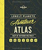 Lonely Planets Abenteuer-Atlas: Best of Outdoor weltweit (Lonely Planet Reisebildbände) - Lonely Planet