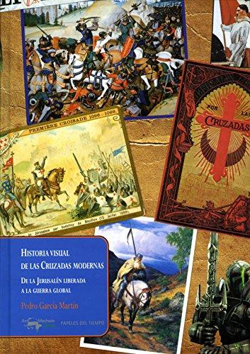 Historia visual de las Cruzadas modernas: De la Jerusalén liberada a la guerra global (Papeles del tiempo nº 18) por Pedro García Martín
