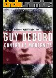 Guy Debord contro la Modernità