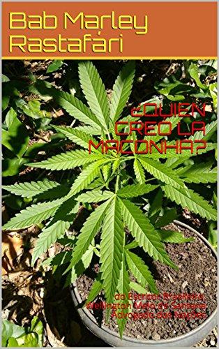 ¿QUIEN CREÓ LA MACONHA?: do Escritor Brasileiro, Wellington Melo de Santana Advogado das Nações (Maconha Uma Planta Medicinal Criada Por Adonai nº 1)