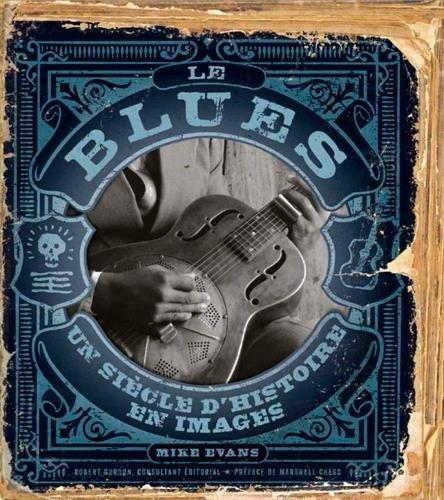 Le blues : Un sicle d'histoire en images