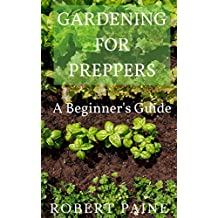 Gardening for Preppers: A Beginner's Guide (English Edition)