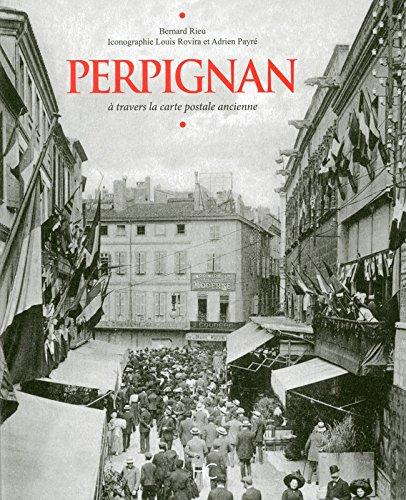Perpignan : A travers la carte postale ancienne