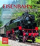 Eisenbahnromantik: Reizvolle Strecken im Südwesten - Bernhard Foos