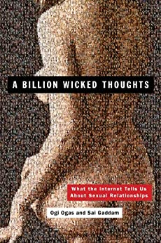 A Billion Wicked Thoughts: What the Internet Tells Us About Sexual Relationships by [Ogas, Ogi, Gaddam, Sai]