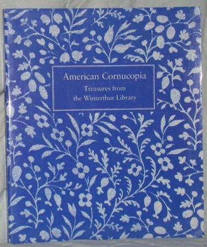 American Cornucopia: Treasures of the Winterthur Library: Treasures from the Winterthur Library
