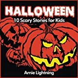Halloween (Spooky Halloween Stories): 10 Scary Stories for Kids (Volume 1) by Arnie Lightning (2016-07-24)