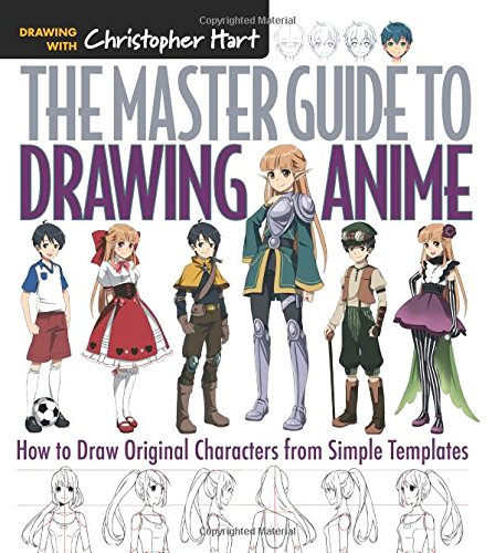 The Master Guide to Drawing Anime: How to Draw Original Characters from Simple Templates (Drawing with Christopher Hart)