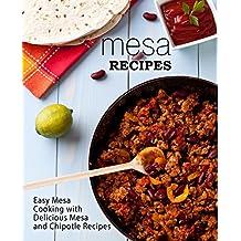 Mesa Recipes: Easy Mesa Cooking with Delicious Mesa and Chipotle Recipes (English Edition)