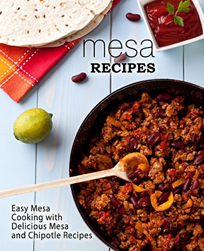 Mesa Recipes: Easy Mesa Cooking with Delicious Mesa and Chipotle Recipes (2nd Edition) (English Edition)
