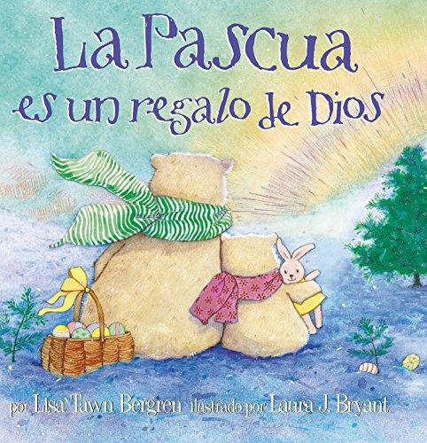 La Pascua Es un Regalo de Dios = God Gave Us Easter por Lisa Tawn Bergren