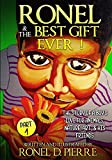 Ronel and the best gift ever!: The story of a boy's love for animals, nature,art and his friends.