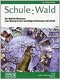 Schule: Wald: Der Wald als Ressource einer Bildung für eine nachhaltige Entwicklung in der Schule (Kleine Schriften zur Erlebnispädagogik) - Frank Corleis, Ute Stoltenberg, Michael Duhr