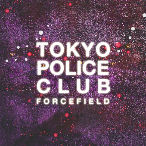 Force Field by Tokyo Police Club (2014-03-25)